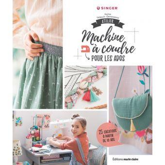 Livre Atelier machine à coudre pour les ados - 25 créa. à partir de 10 ans